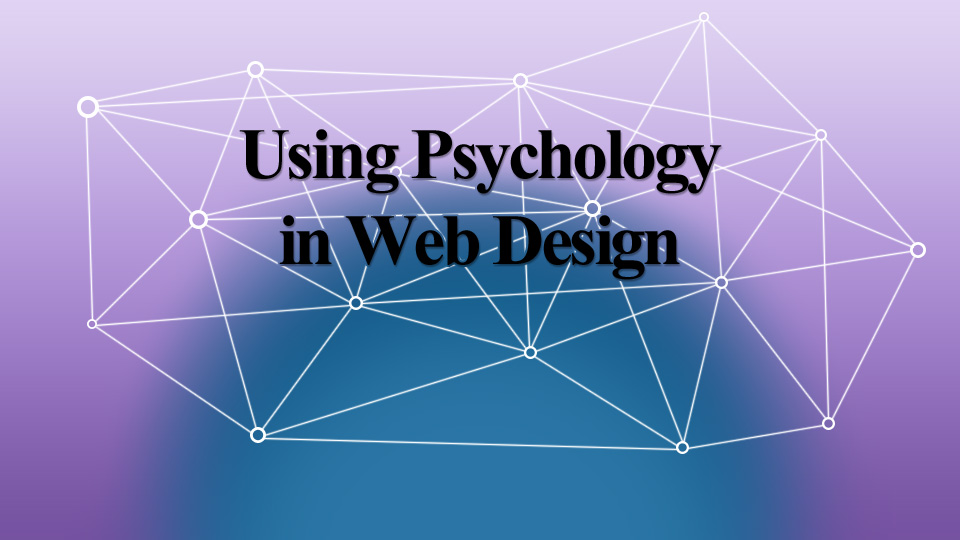 Using Psychology to Become a Better Web Designer