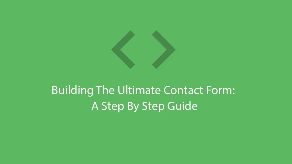 Building The Ultimate Contact Form: A Step By Step Guide